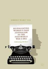 Re-Evaluating Women's Page Journalism in the Post-World War II Era by Kimberly Wilmot Voss