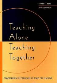 Teaching Alone, Teaching Together: Transforming the Structure of Teams for Teaching by James L. Bess image