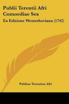 Publii Terentii Afri Comoediae Sex: Ex Editione Westerhoviana (1742) by Publius Terentius Afri image
