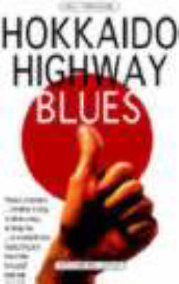 Hokkaido Highway Blues: Hitchhiking Japan by Will Ferguson