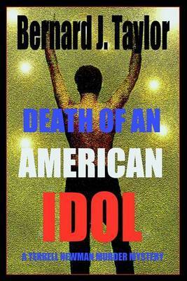Death of an American Idol: A Terrell Newman Murder Mystery by Bernard J. Taylor