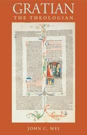 Gratian the Theologian by John C. Wei