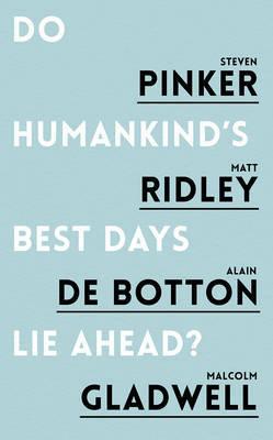 Do Humankind's Best Days Lie Ahead? by Steven Pinker