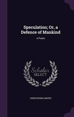 Speculation; Or, a Defence of Mankind by Christopher Anstey image