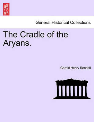 The Cradle of the Aryans. by Gerald Henry Rendall