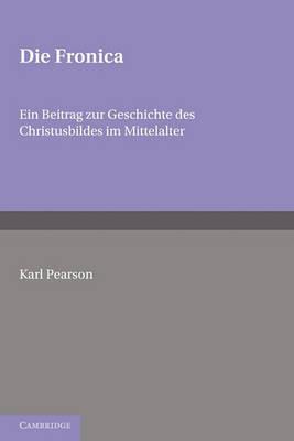 Die Fronica: Ein Beitrag Zur Geschichte Des Christusbildes Im Mittelalter by Pearson
