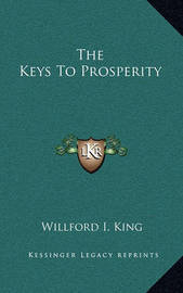 The Keys to Prosperity by Willford Isbell King