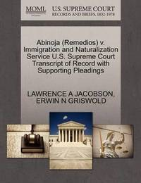 Abinoja (Remedios) V. Immigration and Naturalization Service U.S. Supreme Court Transcript of Record with Supporting Pleadings by Lawrence A Jacobson