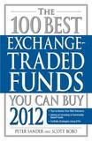 The 100 Best Exchange-Traded Funds You Can Buy: 2012 by Peter Sander