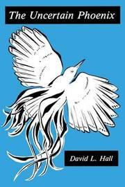 The Uncertain Phoenix by David Hall