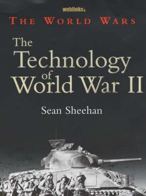 The World Wars: The Technology Of World War II by Sean Sheehan