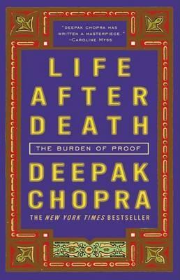 Life After Death: The Burden of Proof by Deepak Chopra