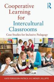 Cooperative Learning for Intercultural Classrooms by Kate Ferguson-Patrick