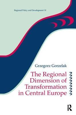 The Regional Dimension of Transformation in Central Europe by Grzegorz Gorzelak image