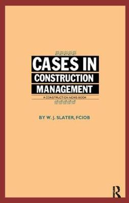 Cases in Construction Management by W.J. Slater image