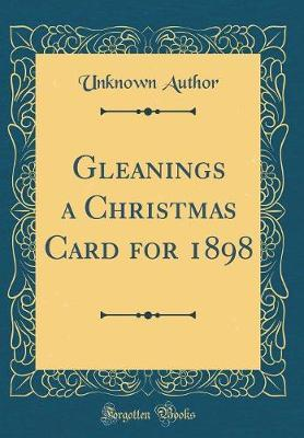 Gleanings a Christmas Card for 1898 (Classic Reprint) by Unknown Author