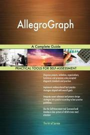 Allegrograph a Complete Guide by Gerardus Blokdyk