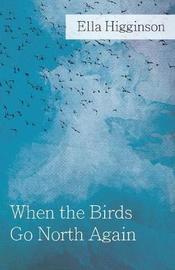 When The Birds Go North Again by Ella Higginson