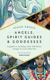 Angels, Spirit Guides & Goddesses by Susan Gregg