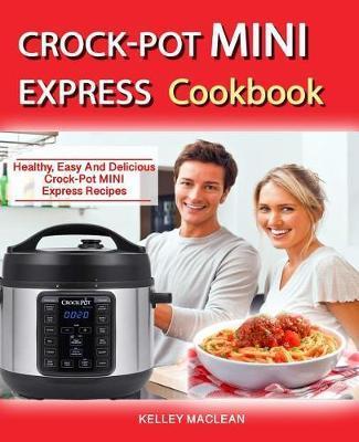 Crock Pot Mini Express Cookbook by Kelley MacLean