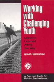 Working with Challenging Youth: Lessons Learned Along the Way by Brent G. Richardson image