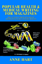 Popular Health & Medical Writing for Magazines by Anne Hart