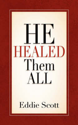 He Healed Them All by Eddie Scott