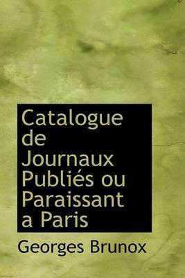 Catalogue De Journaux PubliAcs Ou Paraissant AAnParis by Georges Brunox