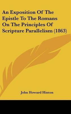 An Exposition Of The Epistle To The Romans On The Principles Of Scripture Parallelism (1863) by John Howard Hinton