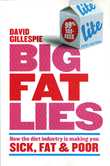 Big Fat Lies: How the Diet Industry is Making You Sick, Fat and Poor by David Gillespie