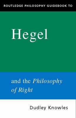 Routledge Philosophy GuideBook to Hegel and the Philosophy of Right by Dudley Knowles