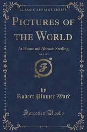 Pictures of the World, Vol. 1 of 3 by Robert Plumer Ward
