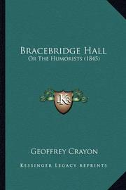 Bracebridge Hall: Or the Humorists (1845) by Geoffrey Crayon