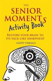 The Senior Moments Activity Book by Geoff Tibballs