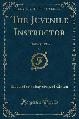 The Juvenile Instructor, Vol. 57 by Deseret Sunday School Union