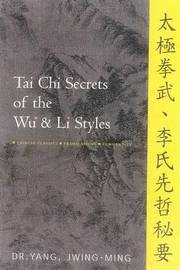 Tai Chi Secrets of the Wu & Li Styles by Jwing Ming Yang