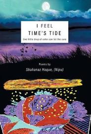 I Feel Time's Tide by Shahanaz Hoque