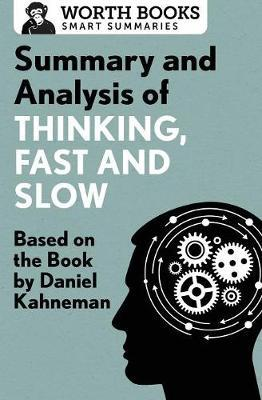 Summary and Analysis of Thinking, Fast and Slow by Worth Books