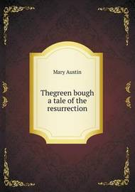 Thegreen Bough a Tale of the Resurrection by Mary Austin