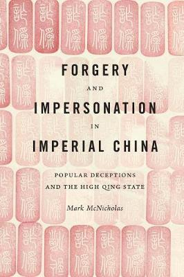 Forgery and Impersonation in Imperial China by Mark P McNicholas