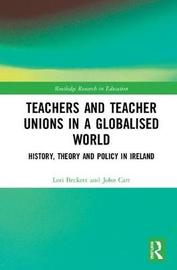 Teachers and Teacher Unions in a Globalised World by Lori Beckett
