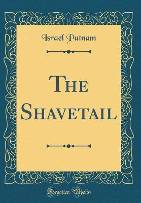 The Shavetail (Classic Reprint) by Israel Putnam