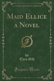 Maid Ellice a Novel (Classic Reprint) by Theo Gift image