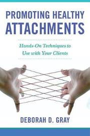Promoting Healthy Attachments by Deborah D Gray image