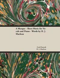 A Masque - Sheet Music for Vocals and Piano - Words by H. J. MacLean by Cecil Forsyth