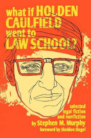 What If Holden Caulfield Went to Law School? by STEPHEN M. MURPHY image