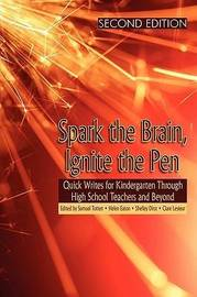 Spark the Brain, Ignite the Pen Quick Writes for Kindergarten Through High School Teachers and Beyond image