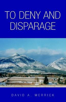 To Deny and Disparage by David A Merrick image