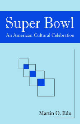 Super Bowl: An American Cultural Celebration by Martin , O. Edu
