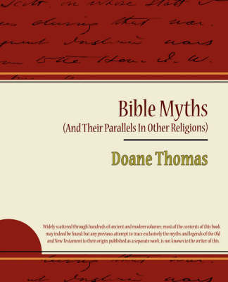 Bible Myths (and Their Parallels in Other Religions) by Thomas Doane Thomas